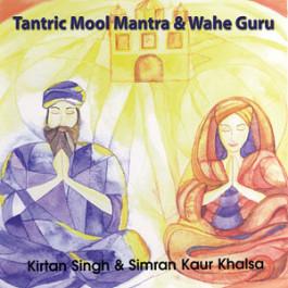 Tantric Mool Mantra & Wahe Guru - Kirtan Singh & Simran Kaur komplett