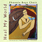 Heal my World - Phoenix Boys Choir komplett