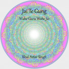 Jai Te Gung & Wahe Guru Jio - Bhai Avtar Singh & Bhai Gurucharan Singh komplett
