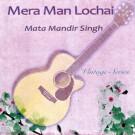 Mera Man Lochai - Mata Mandir Singh komplett