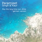 May the long time sun - englische und deutsche Version  - Paramjeet Singh