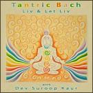 Tantric Bach - Liv & Let Liv with Dev Suroop Kaur komplett