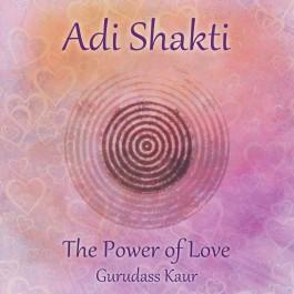 Adi Shakti, Power of Love - Gurudass Kaur complet