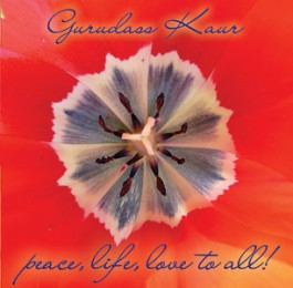 Peace to All, Live to All, Love to All  - Gurudass Kaur & Khalsa Jetha