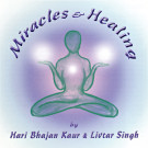Miracles & Healing - Hari Bhajan Kaur complet